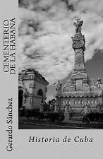 Cementerio de la Habana : Historia de Cuba by Gerardo Sanchez (2015, Paperback)