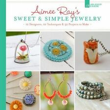 Aimee Ray's Sweet & Simple Jewelry: 17 Designers, 10 Techniques & 32 P-ExLibrary