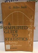 G. Milton Smith. A SIMPLIFIED GUIDE TO STATISTICS for Psychology... 1964