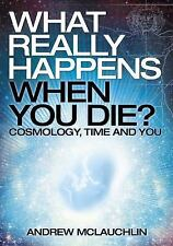 What Really Happens When You Die? by Andrew McLauchlin (2017, Paperback)
