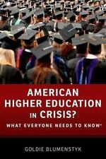 American Higher Education in Crisis? : What Everyone Needs to Know® by Goldie...