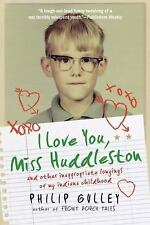 I Love You, Miss Huddleston : And Other Inappropriate Longings of My Indiana...