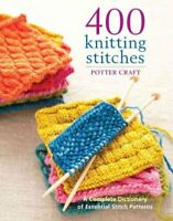 400 Knitting Stitches A Complete Dictionary of Essential Stitch... 9780307462732