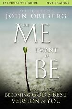 The Me I Want to Be : Becoming God's Best Version of You by John Ortberg and...