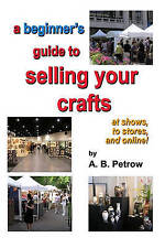 NEW a beginner's guide to selling your crafts: at shows, to stores, and online!