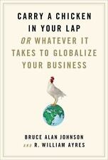 Carry a Chicken in Your Lap: Or Whatever It Takes to Globalize Your-ExLibrary