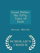 Israel Potter His Fifty Years Exile - Scholar's Choice Editio by Melville Herman