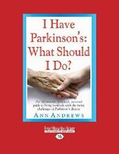 I Have Parkinson's : What Should I Do? by Ann Andrews (2013, Paperback)