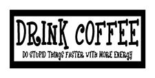 Drink Coffee..Do Stupid Things Faster With More Energy Funny Magnet Fridge Car