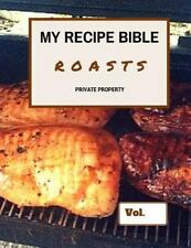 Fill in Your Own Recipies: My Recipe Bible - Roasts : Private Property by...