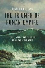The Triumph of Human Empire : Verne, Morris, and Stevenson at the End of the...