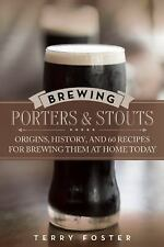 Brewing Porters and Stouts: Origins, History, and 60 Recipes for Brewing Them at