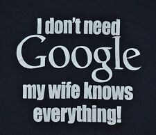 T-SHIRT L LARGE I DONT NEED GOOGLE MY WIFE KNOWS EVERYTHING NERD TECHY COMPUTER