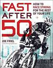 USED (GD) Fast After 50: How to Race Strong for the Rest of Your Life by Joe Fri