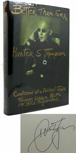 Hunter S. Thompson BETTER THAN SEX SIGNED 1st : Confessions of a Political Junki