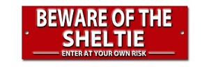 BEWARE OF THE SHELTIE ENTER AT YOUR OWN RISK METAL SIGN.DOG WARNING SIGN