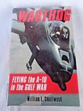 Warthog Flying the A-10 in the Gulf War by William L Smallwood (1993, Hardcov