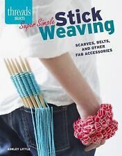 Stylish Stick Weaving : Scarves, Belts, and Other Fab Accessories by Ashley...