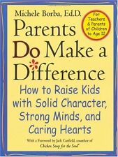 Parents Do Make a Difference: How to Raise Kids with Solid Character, Strong Min