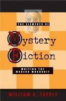 The Elements of Mystery Fiction: Writing the Modern Whodunit: By Tapply, Will...