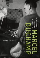 The Apparently Marginal Activities of Marcel Duchamp (The MIT Press)