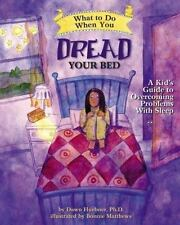 What to Do Guides for Kids: What to Do When You Dread Your Bed : A Kid's...