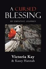 A Cursed Blessing: My Empathic Journey ~ Kay, Victoria