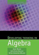 DEVELOPING THINKING IN ALGEBRA - MASON, JOHN/ GRAHAM, ALAN/ JOHNSTON-WILDER, SUE