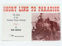 Short Line To Paradise The Story of the Yosemite Valley Railroad by H. Johnston
