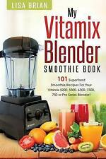 Vitamix Blender Smoothie Book: 101 Superfood Smoothie Recipes for your Vitamix 5