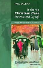 Is There a Christian Case for Assisted Dying?: Voluntary Euthanasia...