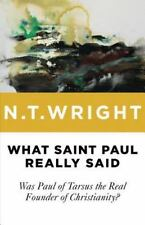 What Saint Paul Really Said : Was Paul of Tarsus the Real Founder of...