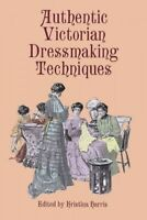 Authentic Victorian Dressmaking Techniques, Paperback by Harris, Kristina, Br...
