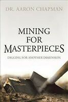 Mining for Masterpieces : Digging for Another Dimension, Paperback by Chapman...
