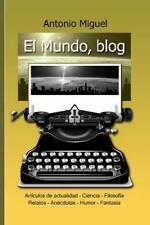 El Mundo, Blog : Selección de Artículos y Relatos by Antonio Miguel (2014,...
