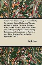 Automobile Engineering - A Home-Study Course and General Reference Work on the C
