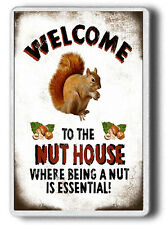 Funny Squirrel Magnet Welcome to the Nut House Humorous FRIDGE MAGNET JUMBO SIZE