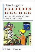 How to Get a Good Degree: Making the Most of Your Time at University by Phil...