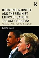 Resisting Injustice and the Feminist Ethics of Care in the Age of Obama: Suddenl