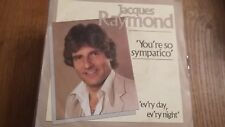 45t JACQUES RAYMOND--YOU RE SO SYMPATICO------