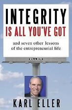 Integrity is All You've Got: And Seven Other Lessons of the Entrepreneurial Life