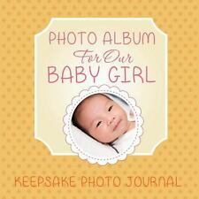 Photo Album for Our Baby Girl : Keepsake Photo Journal by Speedy Publishing...