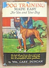 1965 DOG TRAINING MADE EASY for YOU & YOUR DOG by Wm Cary Duncan - HC/DJ