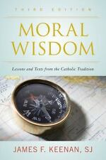 Moral Wisdom: Lessons and Texts from the Catholic Tradition by Keenan  SJ, Jame