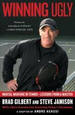Winning Ugly: Mental Warfare in Tennis--Lessons from a Master, Brad Gilbert, Ste