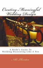 Creating Meaningful Wedding Design : A Bride's Guide to Wedding Decorating...