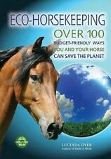 Eco-Horsekeeping: Over 100 Budget-Friendly Ways You and Your Horse Can-ExLibrary