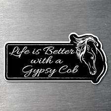 Lifes better with a Gypsy Cob sticker Pemium 7 yr water/fade proof vinyl Pony