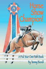 NEW Horse Show Champion!: A Pick Your Own Path Book by Tammy Biondi