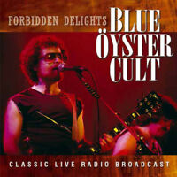 Blue Oyster Cult : Forbidden Delights: Classic Live Radio Broadcast CD (2015)